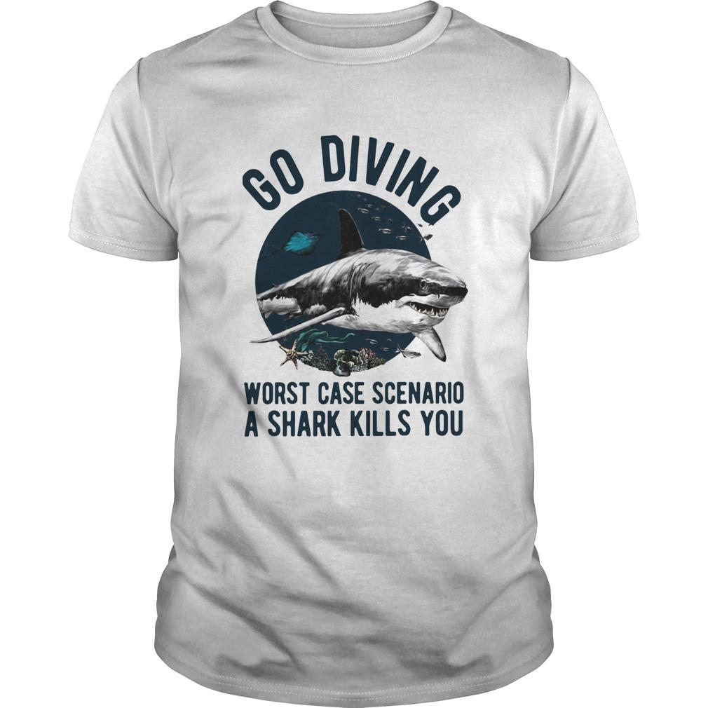 Go Diving Worst Case Scenario A Shark Kills You  Unisex