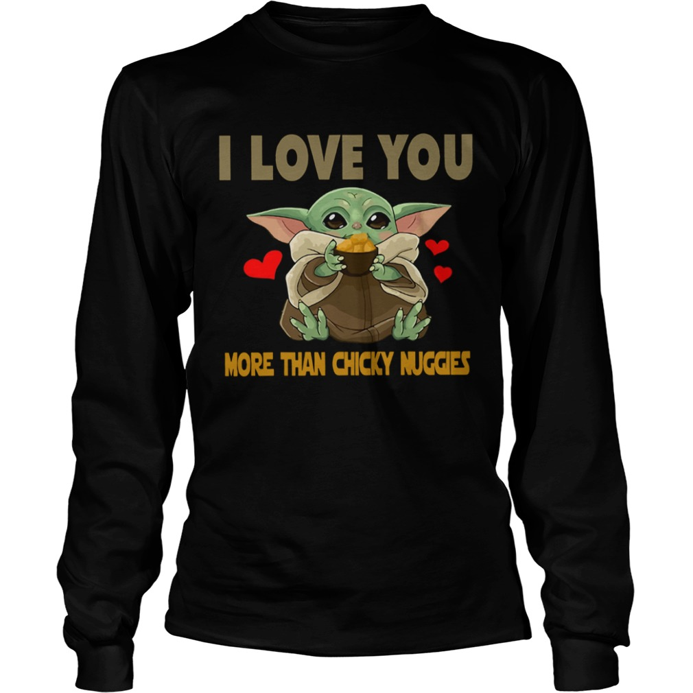 I Love you more than chicky nuggies Baby Yoda  LongSleeve