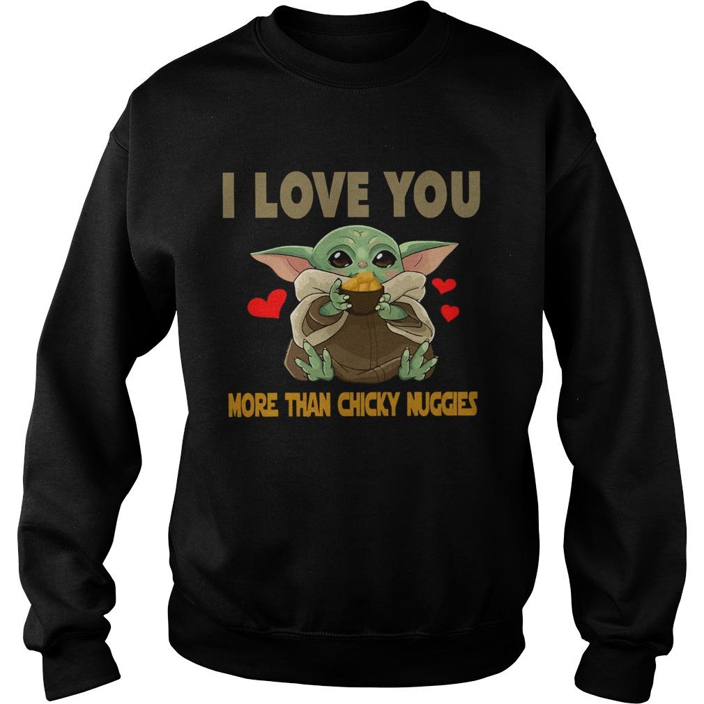 I Love you more than chicky nuggies Baby Yoda  Sweatshirt