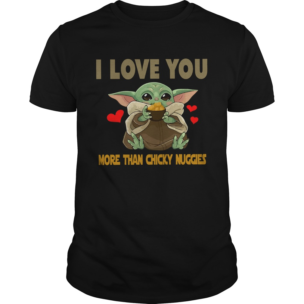 I Love you more than chicky nuggies Baby Yoda  Unisex