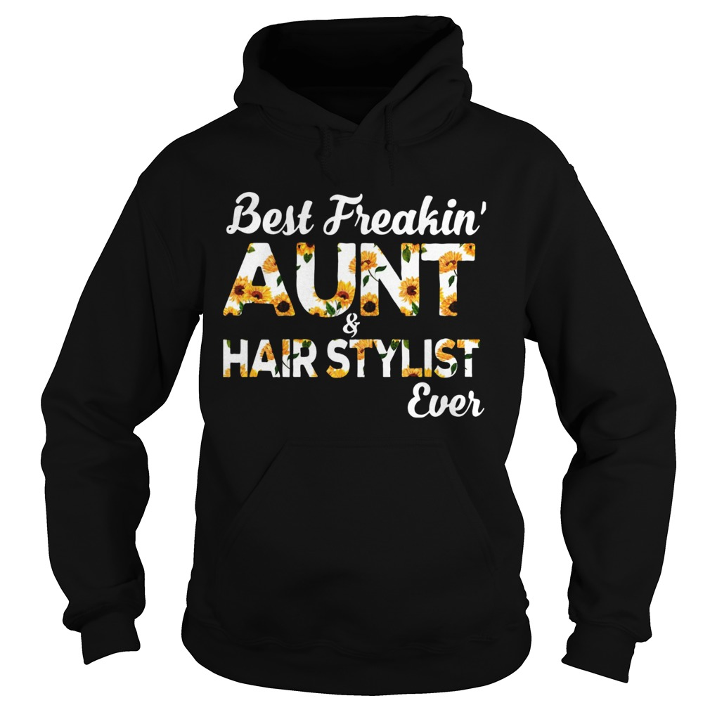 Sunflower Best Freakin Aunt And Hair Stylist Ever  Hoodie