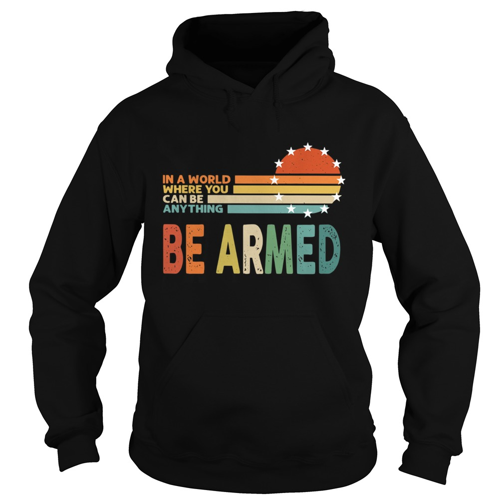 Vintage In A World Where You Can Be Anything Be Armed  Hoodie