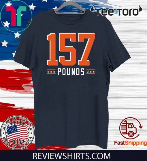 157 Pounds Tee Shirt