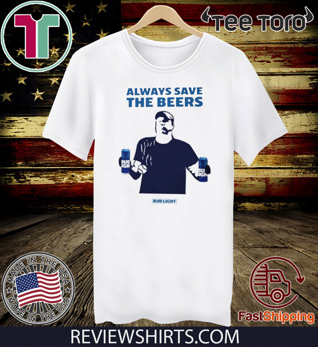 Always Save The Beers T-Shirt Bud Light Guy World Series