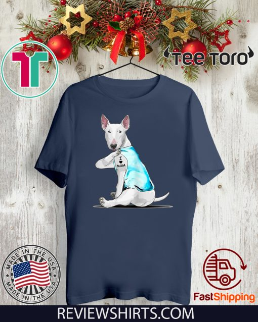 Bull Terrier Tattoos I Love MOM Sitting Gift Mother's Day Tee Shirt