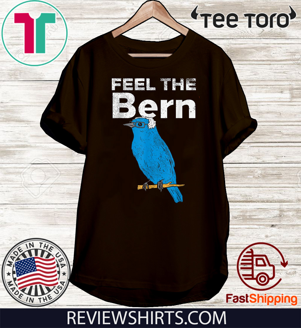 Feel The Bern Bernie Sanders Biue Bird Funny 2020 President For T-Shirt