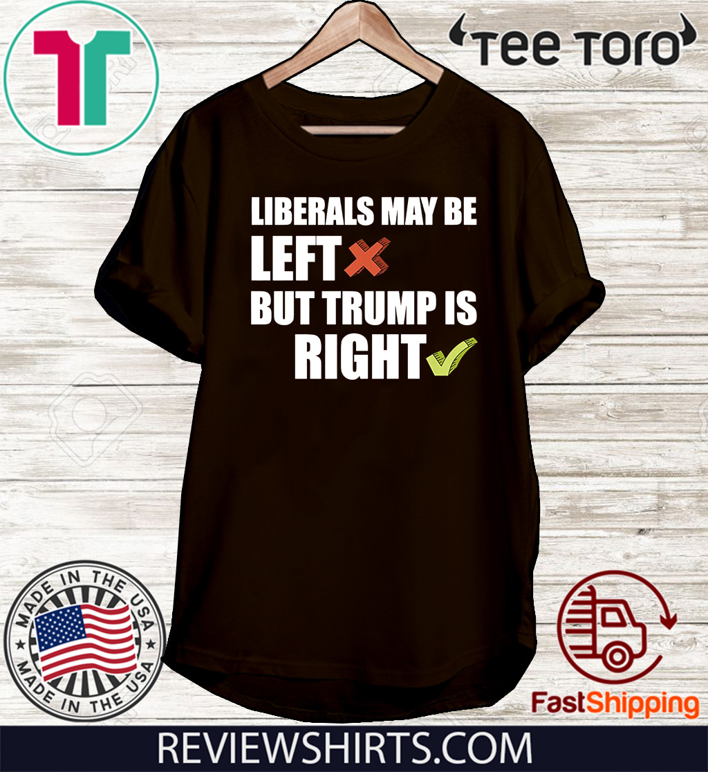 Liberals May Be Left But Trump Is Right GOP Donald Trump Rally 2020 Premium T-Shirt