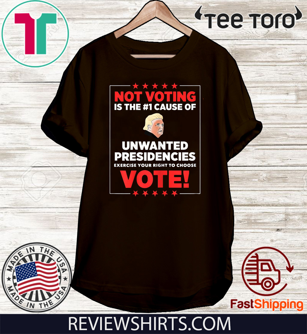 Official Not voting is the #1 cause of unwanted presidencies T-Shirt