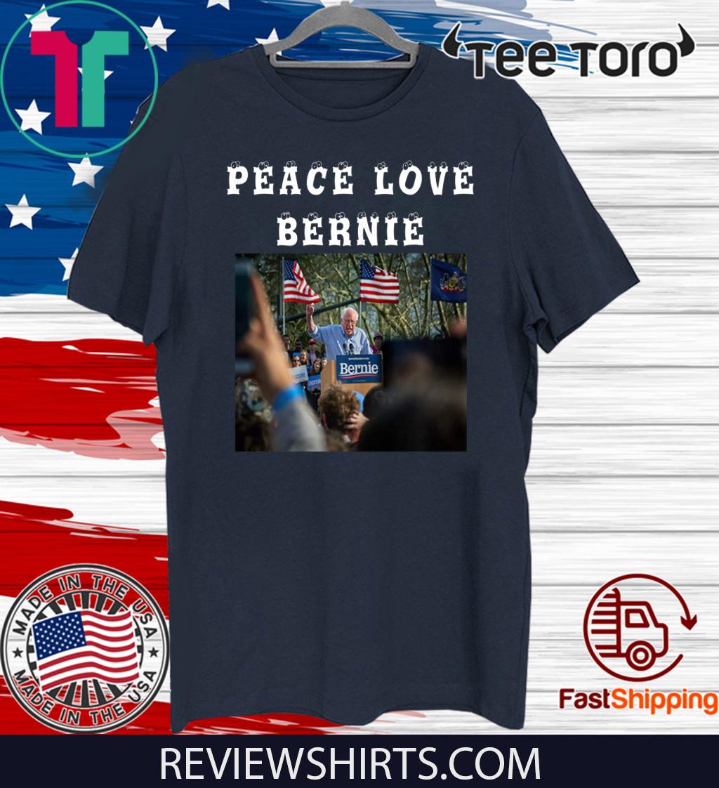 Peace Love Bernie best gift for Bernie Sanders fans Tee Shirt