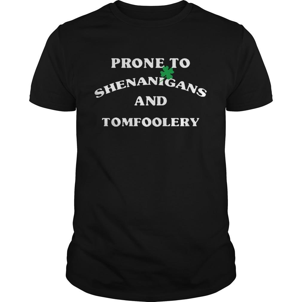 Prone To Shenanigans And Tomfoolery  Unisex