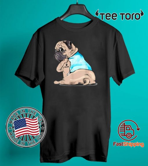 Pug Tattoos I Love MOM Sitting Funny Gift Mother's Day Hot T-Shirt