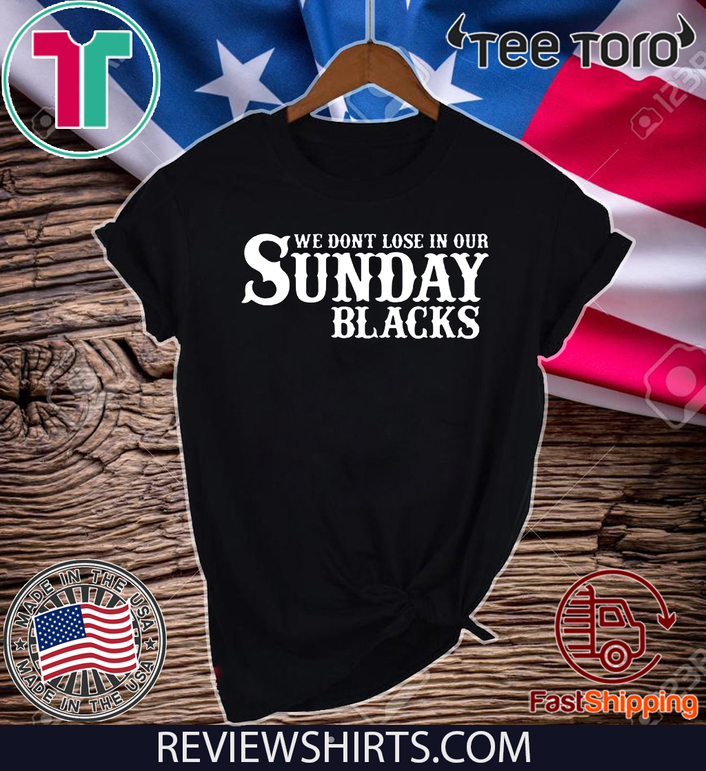 We Dont Lose In Our Sunday Blacks Unisex T-Shirt