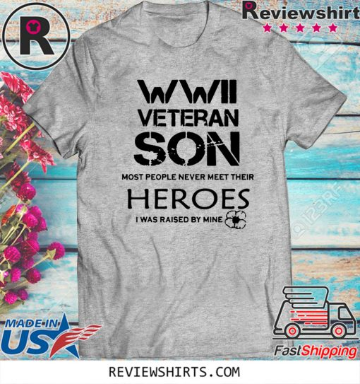 WWII Veteran Son Most People Never Meet Hot T-Shirt