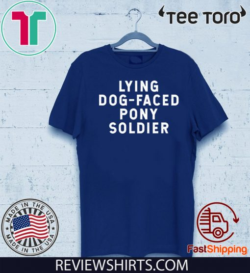 YOU'RE A LYING DOG FACED PONY SOLDIER Shirt - Biden Quote T-Shirt
