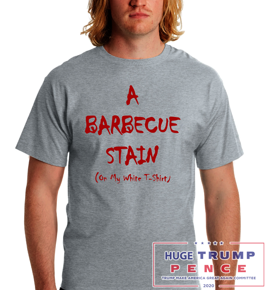 Shop Trump 2020 A Barbeque stain on my white shirt