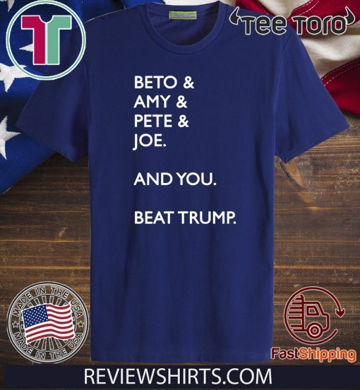 Beto Amy Pete Joe And you Beat Donald Trump Hot T-Shirt