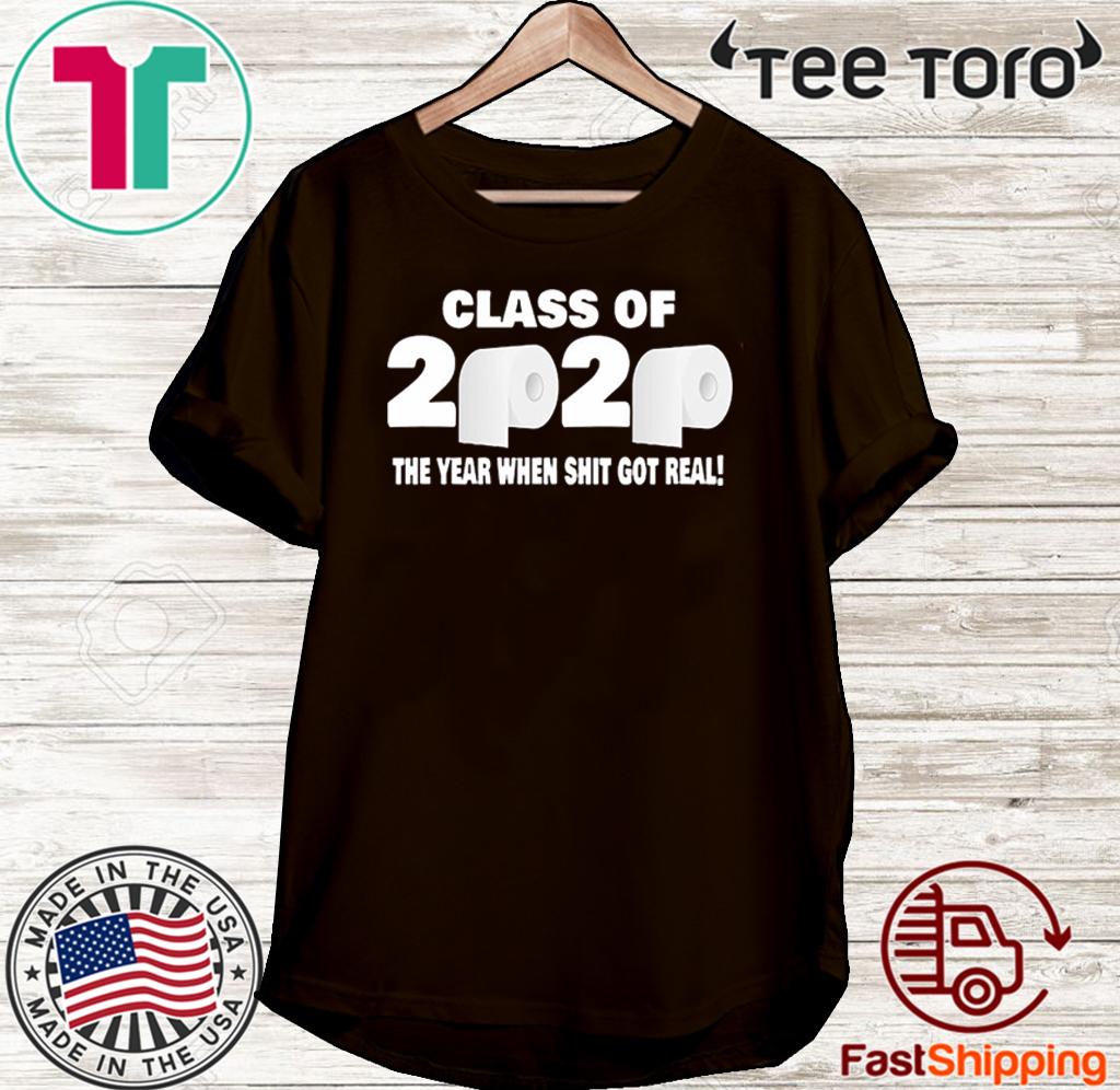 Class of 2020 The Year When Shit Got Real Fun Graduation T Shirt