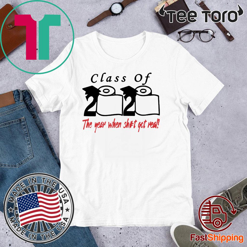 Class of 2020 The Year When Shit Got Real Shirt T Shirt