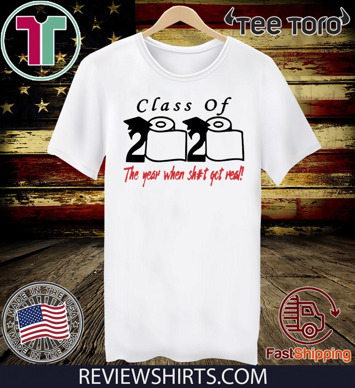 Class of 2020 The Year When Shit Got Real Fun Graduation Hot T-Shirt