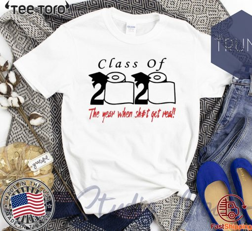 Toilet Paper Class of 2020 The year when shit got real Shirt Classic T-Shirt