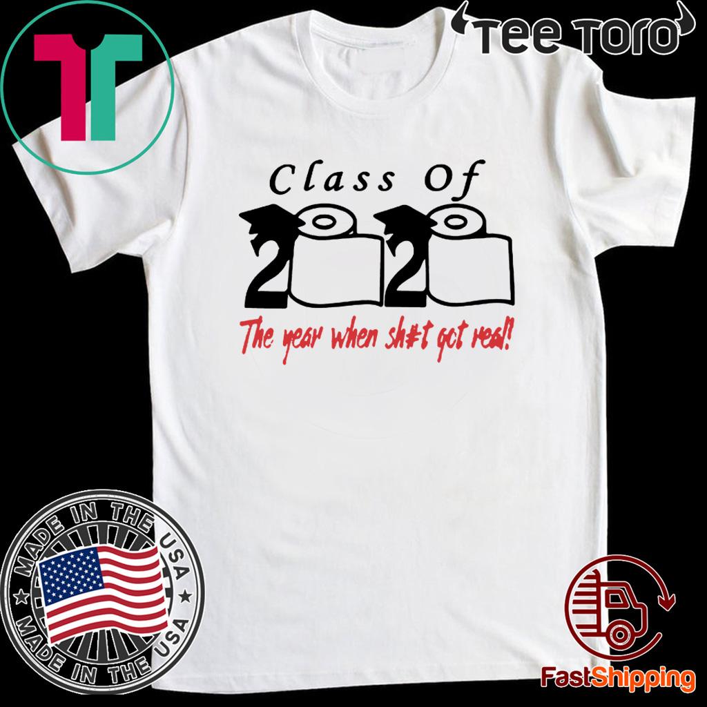 Class of The year when shit got real Shirt - Class of 2020 T-Shirt