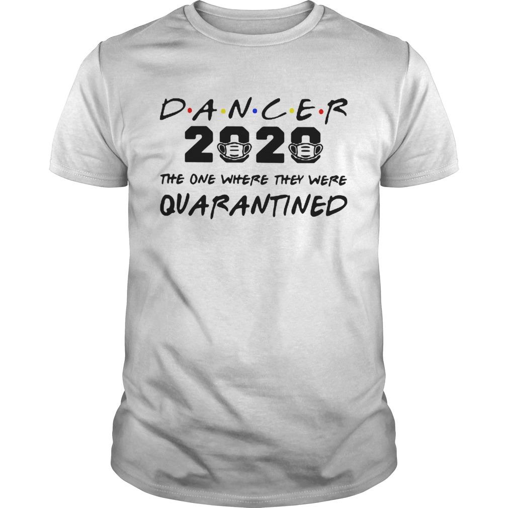 Dancer 2020 The One Where They Were Quarantined Coronavirus Unisex