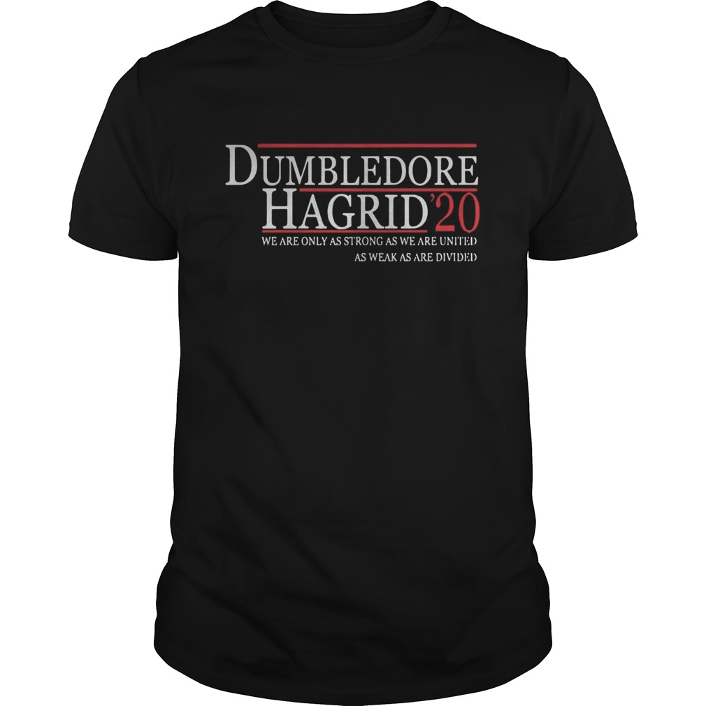 Dumbledore Hagrid 20 We Are Only As Strong As We Are United Unisex