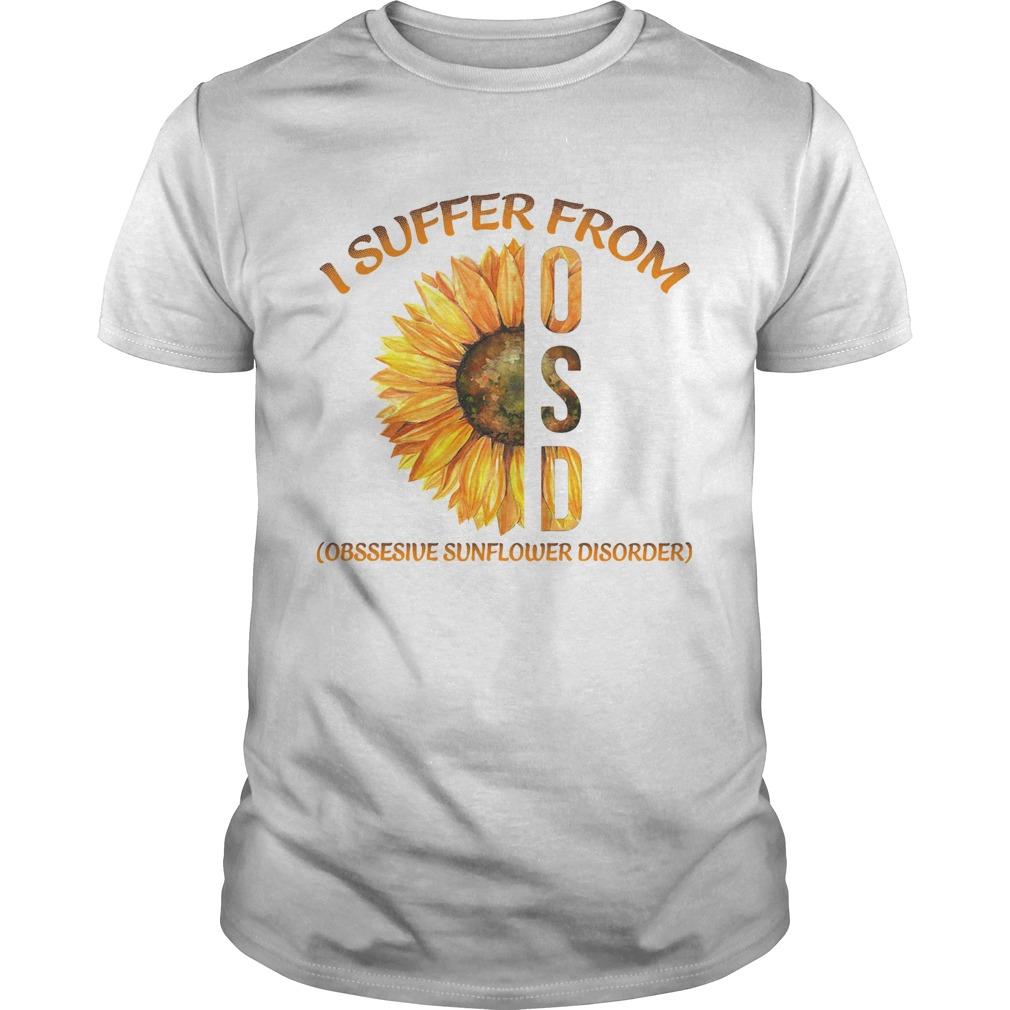 I Suffer From Osd Obssesive Sunflower Disorder Unisex