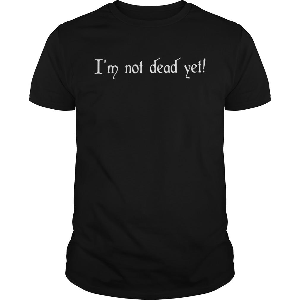 Im not dead yet Unisex