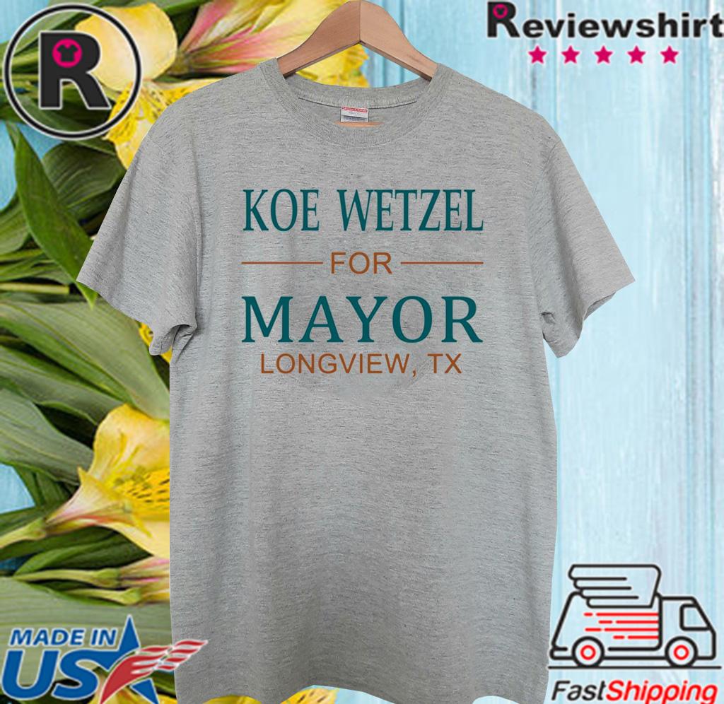 Koe wetzel for mayor longview tx For T-Shirt