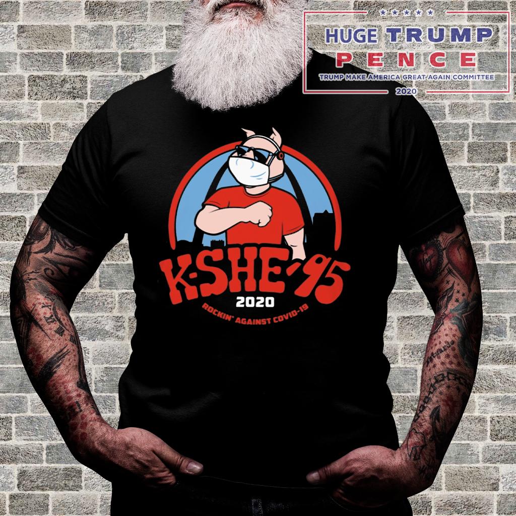 Shop Trump 2020 kshe 95 rockin against covid-19 shirt