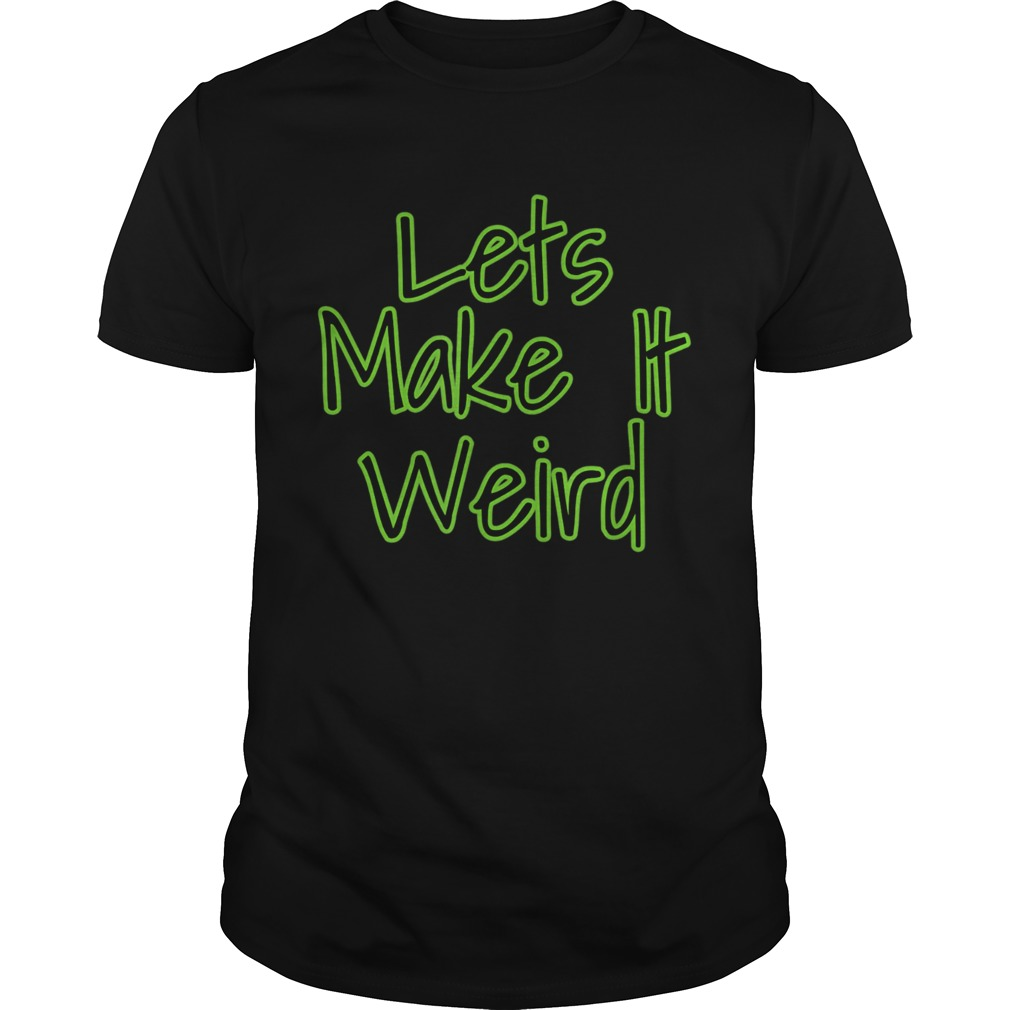 Lets Make It Weird Unisex