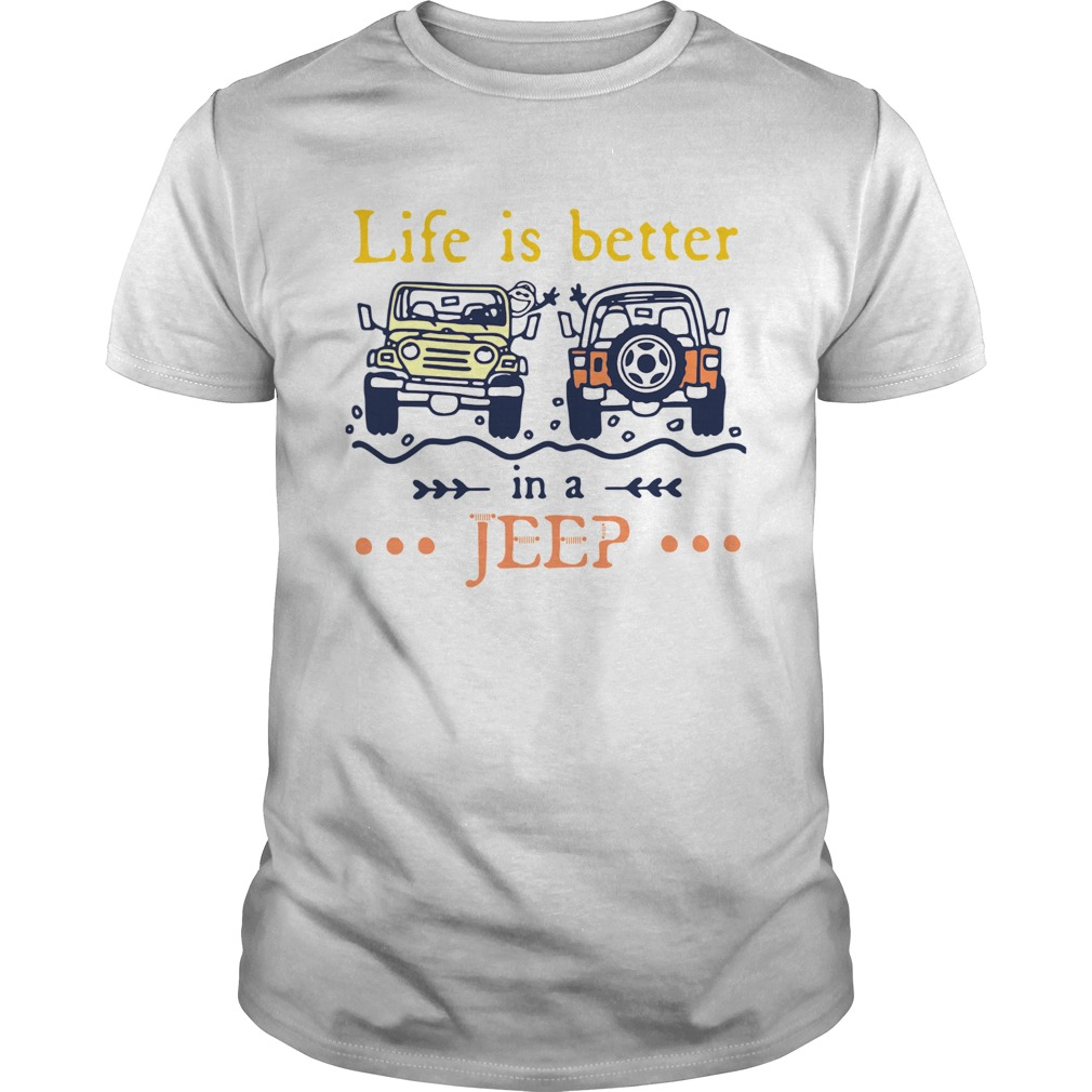 Life Is Better In A Jeep Unisex