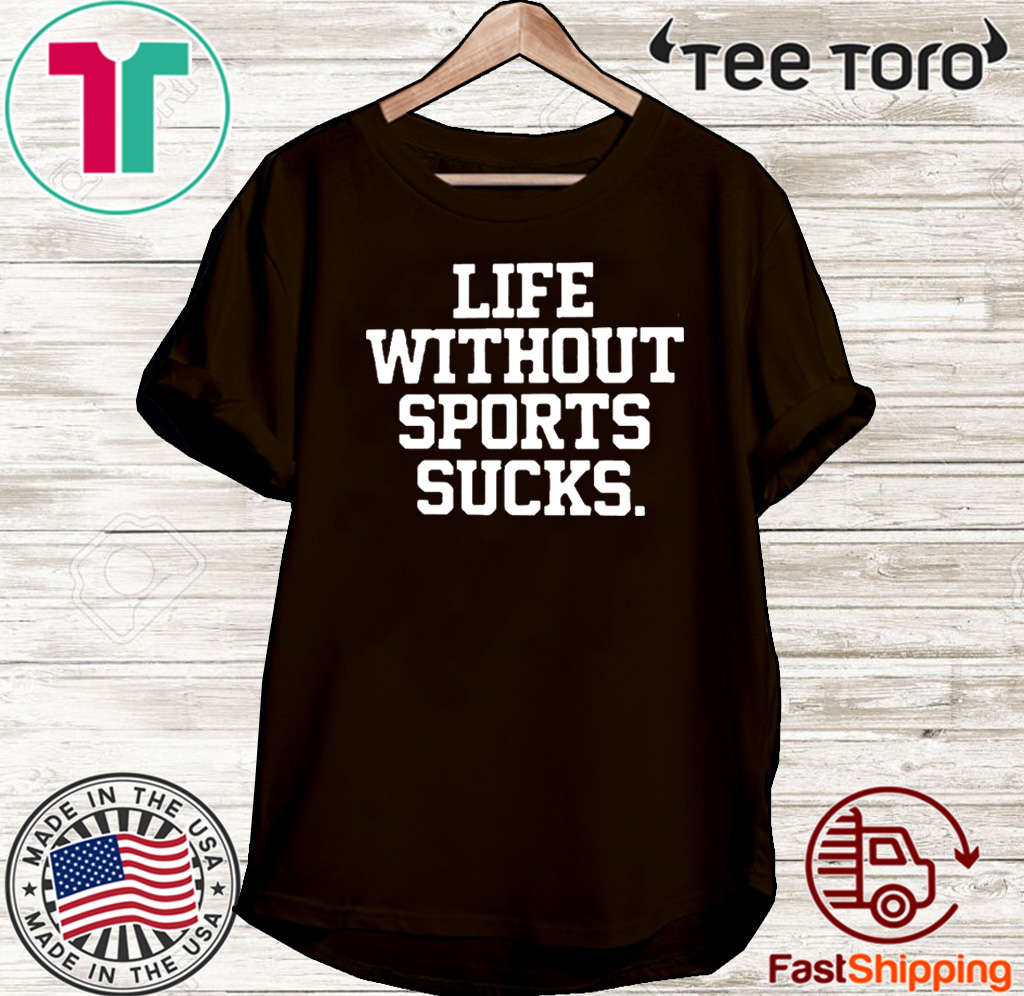 Life Without Sports Sucks Hot T-Shirt
