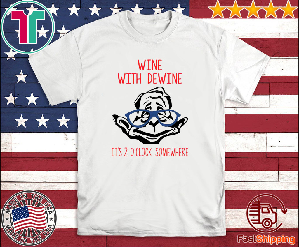 Limited Edition Wine with Dewine it's 2 o'clock somewhere T-Shirt