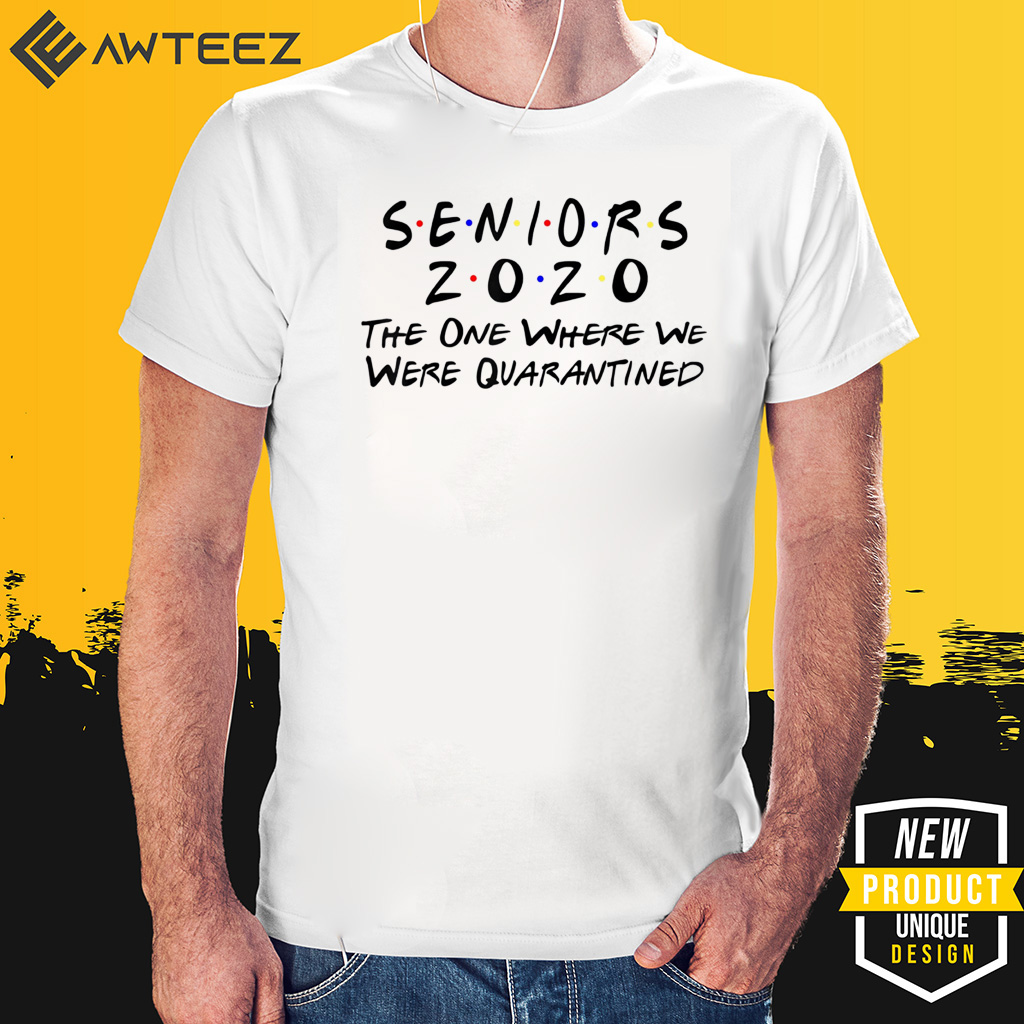 #Seniors2020 The One Where They Were Quarantined For T-Shirt