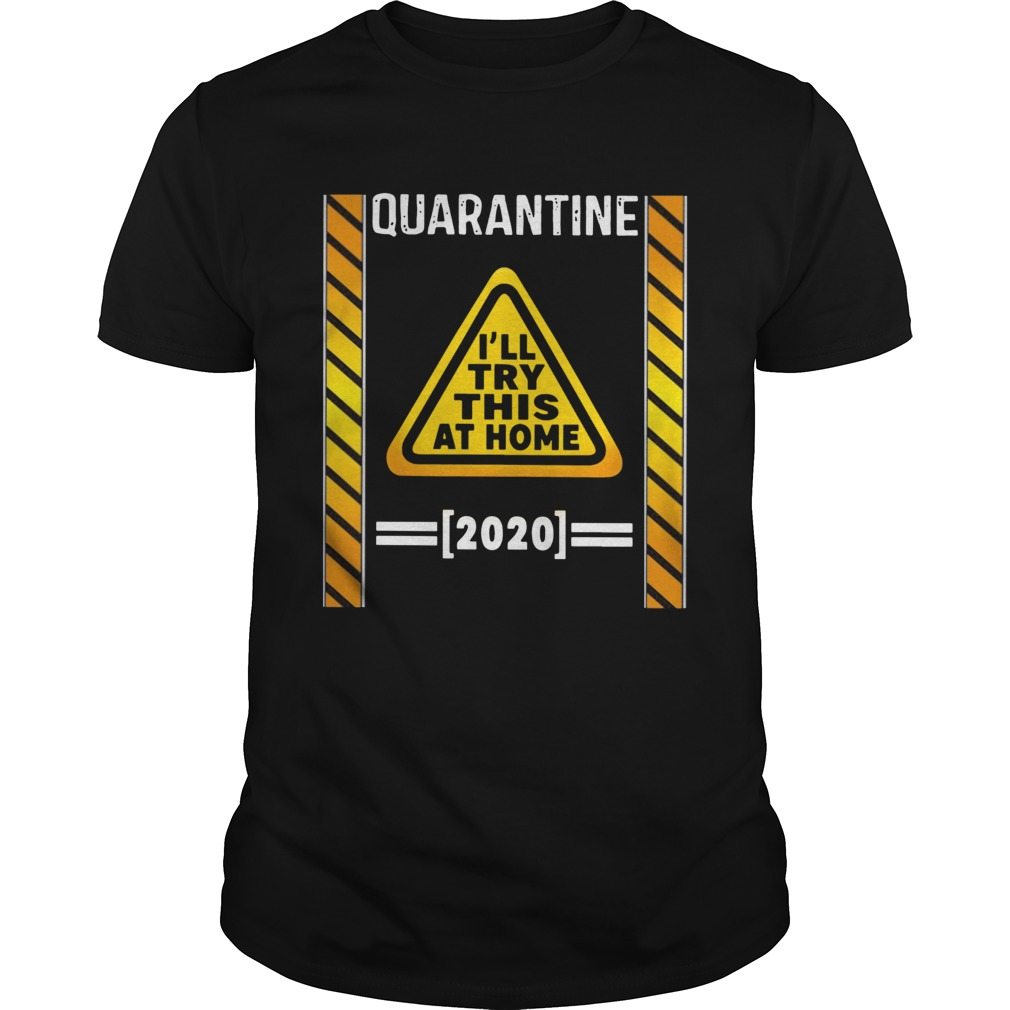 Quarantine Ill try this at home 2020 Unisex