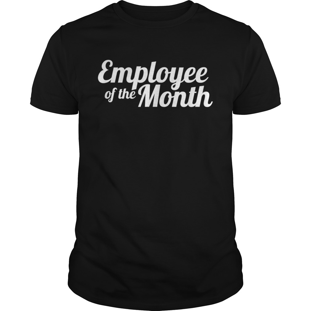 Self Employed Employee Of The Month Working From Home Unisex