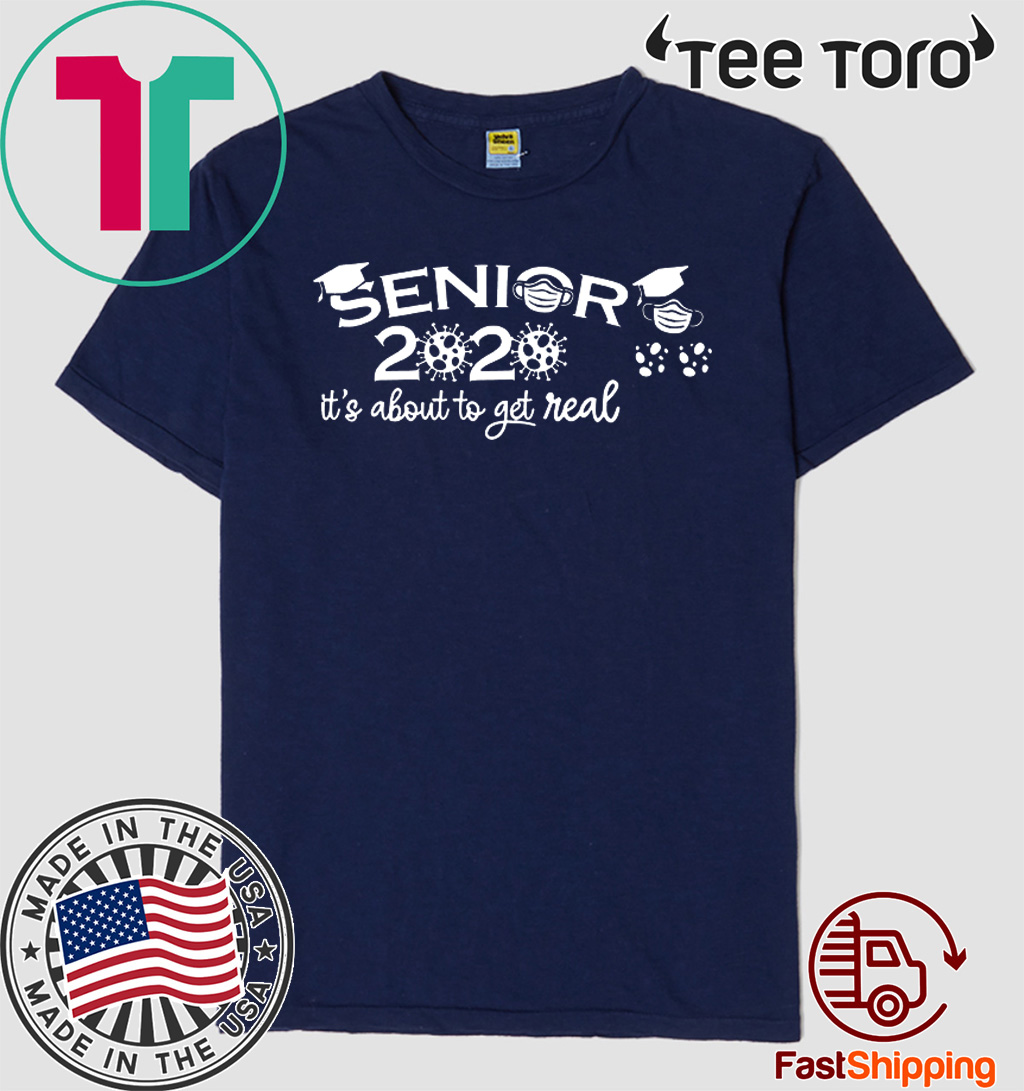#Seniors2020 It's About To Get Real Class of 2020 T-Shirt