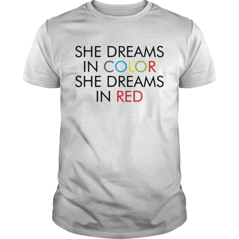 She dreams in color she dreams in red Unisex