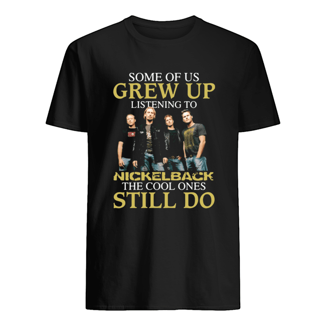 Some of us grew up listening to Nickelback the cool ones still do Classic Men's T-shirt