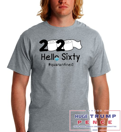 Shop Trump 2020 2020 Hello Sixty Quarantined Toilet Paper Shirt