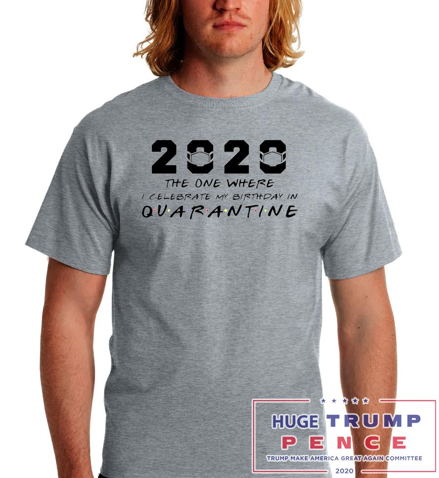 Shop Trump 2020 2020 the one where I celebrate my birthday in Quarantine shirt