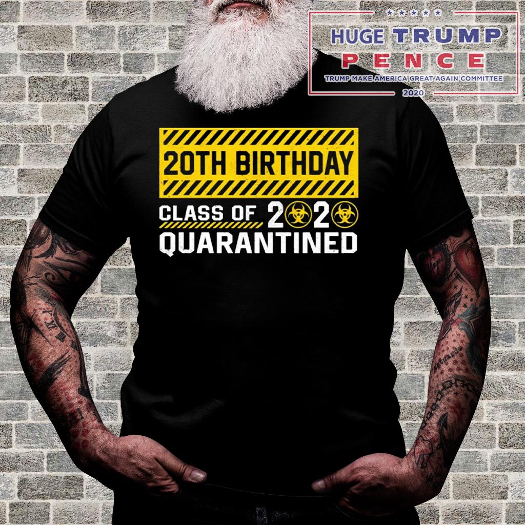 Shop Trump 2020 20th Birthday class of 2020 quarantined shirt