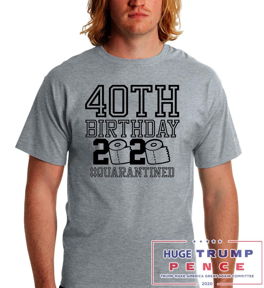 Shop Trump 2020 40th Birthday 2020 Quarantined Shirt