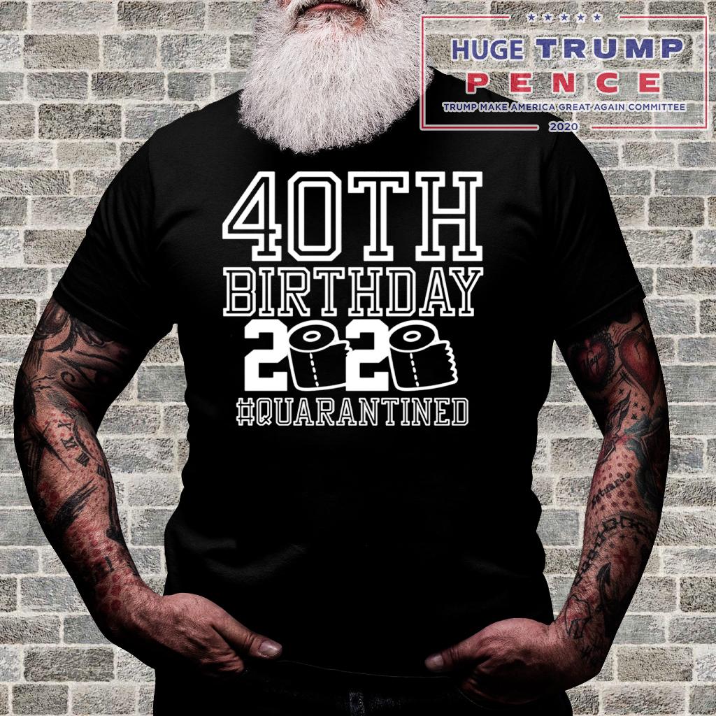 Shop Trump 2020 40th Birthday Quarantined 2020 Shirt