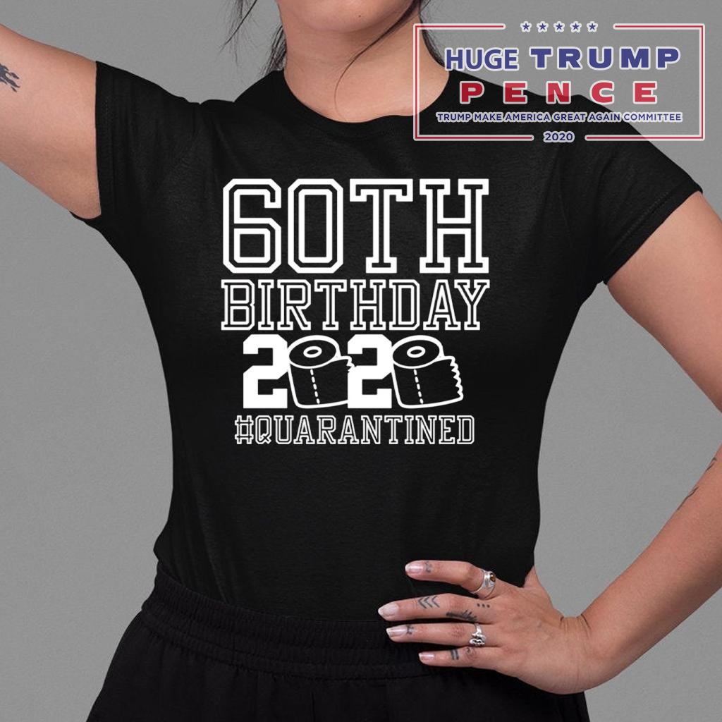 Shop Trump 2020 60th Birthday Quarantined Shirt