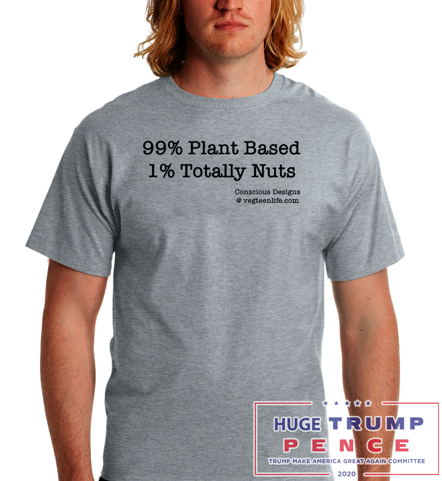 Shop Trump 2020 99% Plant Based 1% Totally Nuts shirt