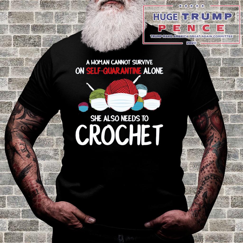 Shop Trump 2020 A woman cannot survive on Self Quarantine Crochet Shirt