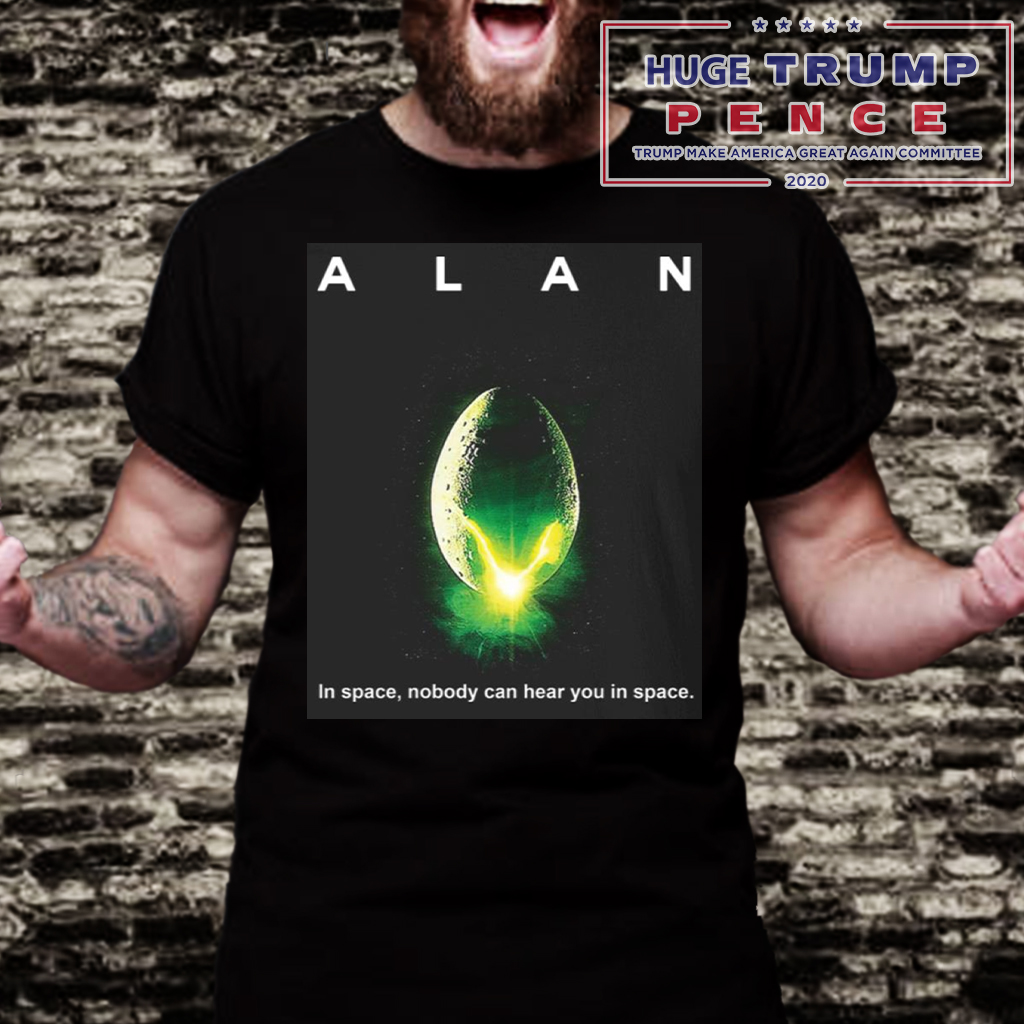 Shop Trump 2020 Alan alien in space nobody can hear you in space Shirt